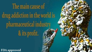 hat tip for photo to; https://desdaughter.wordpress.com/2013/03/09/the-main-cause-of-drug-addiction-in-the-world-is-pharmaceutical-industry-and-its-profit/